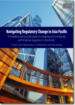 Navigating Regulatory Change in Asia Pacific - a whitepaper from Kapronasia and Broadridge
