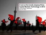 Trends Shaping China Capital Markets Technology in 2012